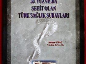20. YÜZYILDA ŞEHİT OLAN TÜRK SAĞLIK SUBAYLARI - 1997 (18.5x25.5sm 98s.)